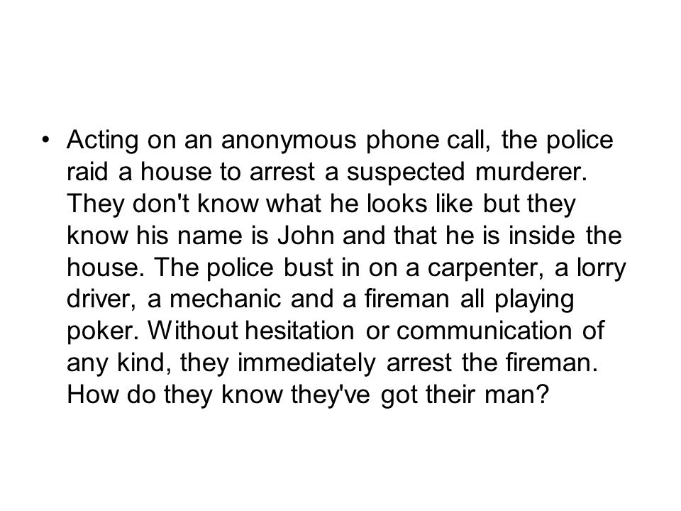 Acting on an anonymous phone call, the police raid a house to arrest a suspected murderer.