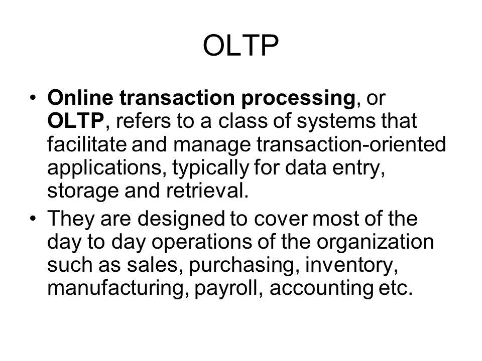 OLTP, OLAP, Datawarehousing and Mining. OLTP Online transaction ...
