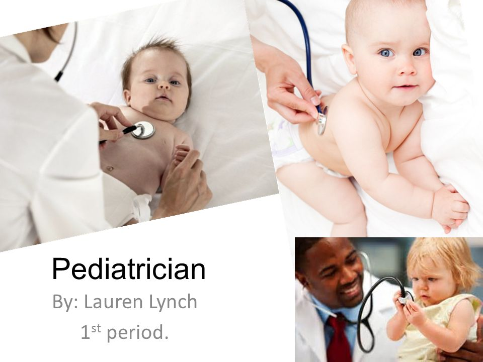 Pediatrician By: Lauren Lynch 1 St Period.. Qualifications 4 Years