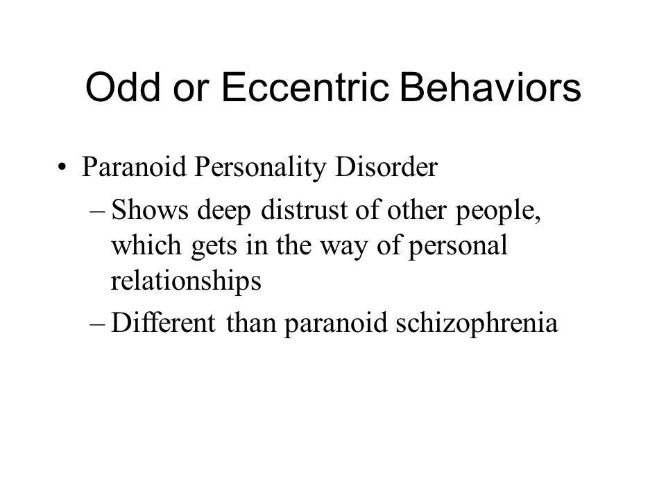 rigid people. 3 odd or eccentric behaviors paranoid personality disorder \u2013shows deep distrust of other people, which gets in the way personal relationships \u2013different rigid people e
