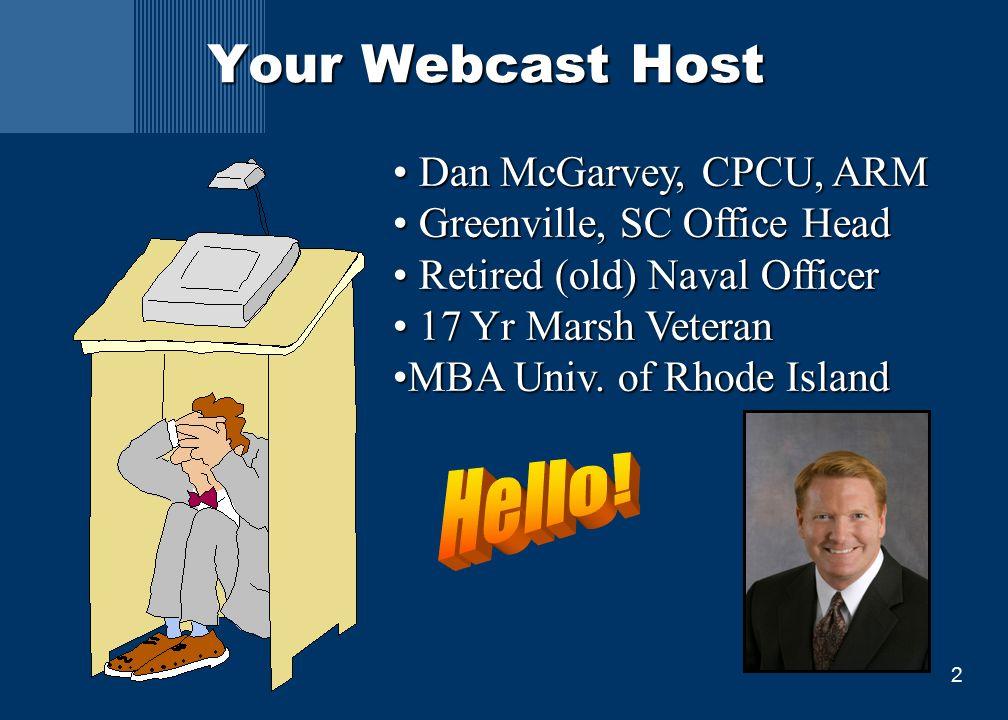 2 Your Webcast Host Dan McGarvey, CPCU, ARM Dan McGarvey, CPCU, ARM Greenville, SC Office Head Greenville, SC Office Head Retired (old) Naval Officer Retired (old) Naval Officer 17 Yr Marsh Veteran 17 Yr Marsh Veteran MBA Univ.