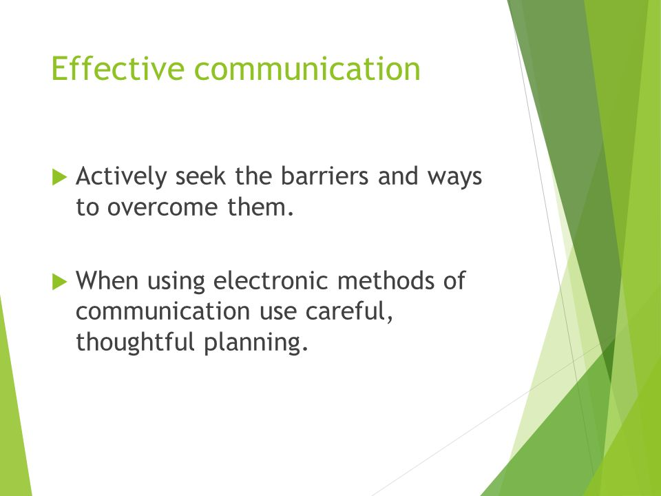 Effective communication  Actively seek the barriers and ways to overcome them.