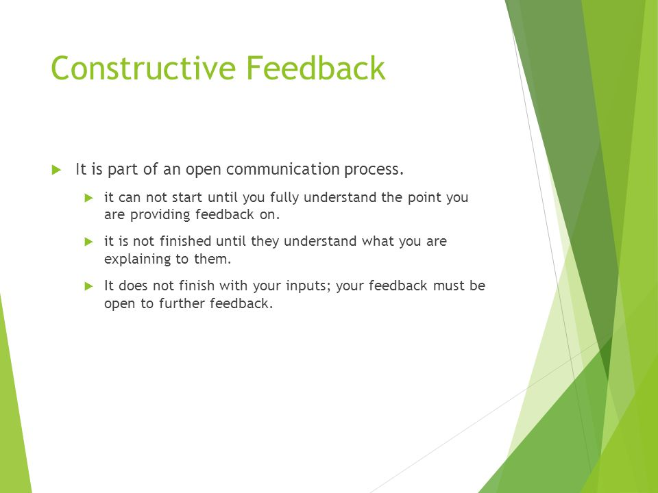 Constructive Feedback  It is part of an open communication process.