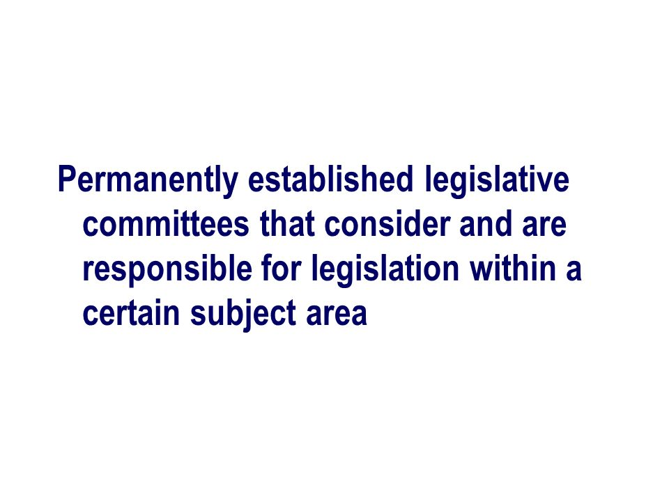 Permanently established legislative committees that consider and are responsible for legislation within a certain subject area