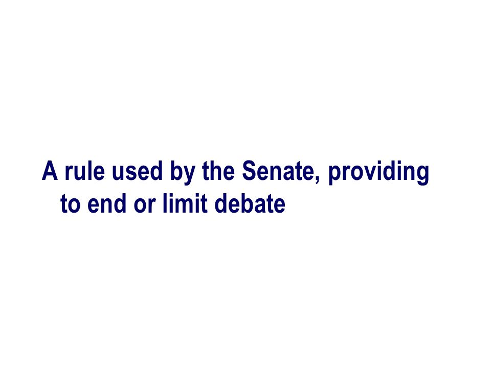 A rule used by the Senate, providing to end or limit debate