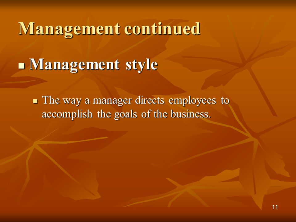 Management continued Management style Management style The way a manager directs employees to accomplish the goals of the business.