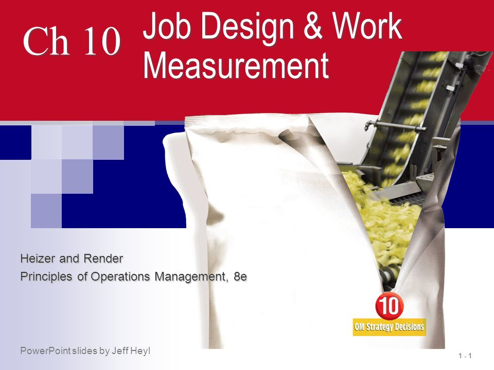 1 - 1 Ch 10 Job Design & Work Measurement Heizer and Render Principles of Operations Management, 8e PowerPoint slides by Jeff Heyl