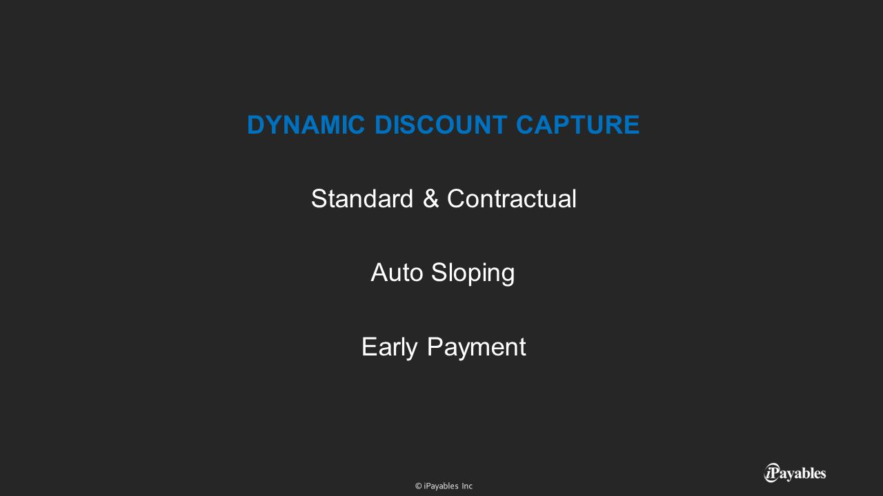 DYNAMIC DISCOUNT CAPTURE Standard & Contractual Auto Sloping Early Payment