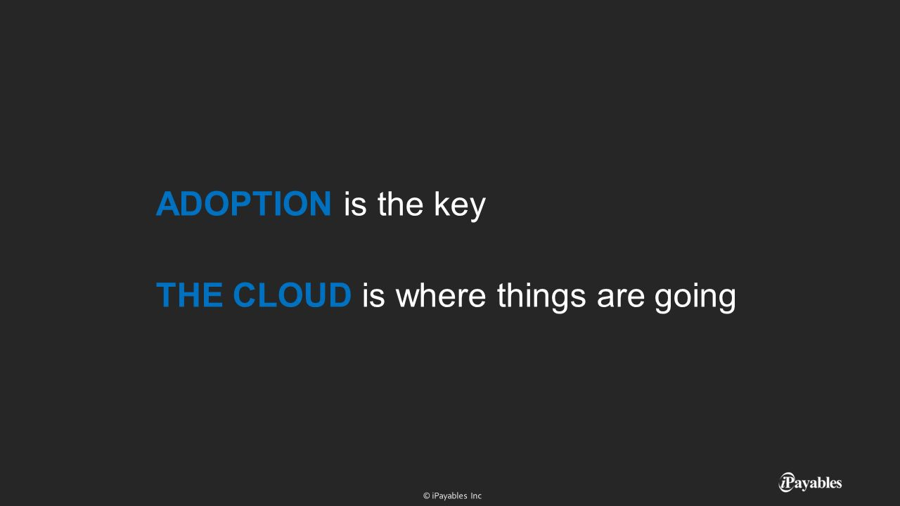 ADOPTION is the key THE CLOUD is where things are going