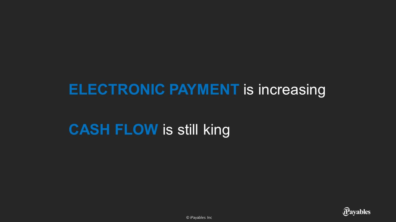 ELECTRONIC PAYMENT is increasing CASH FLOW is still king