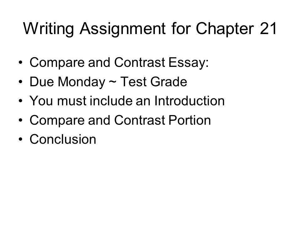 writing assignment for chapter compare and contrast essay due  1 writing assignment for chapter 21 compare and contrast essay due monday test grade you must include an introduction compare and contrast portion