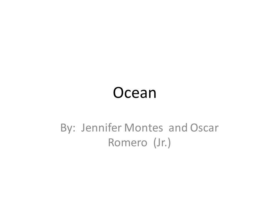 Ocean By: Jennifer Montes and Oscar Romero (Jr.)
