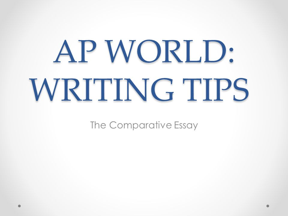 Tips on writing comparative essays.?