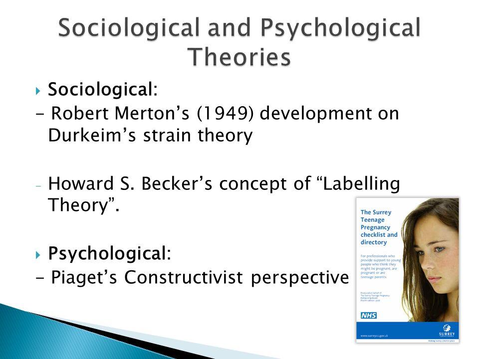  Sociological: - Robert Merton's (1949) development on Durkeim's strain theory - Howard S.
