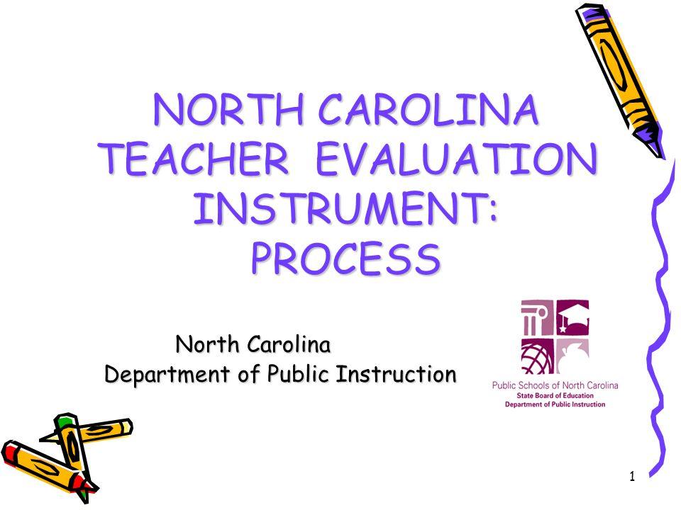 1 NORTH CAROLINA TEACHER EVALUATION INSTRUMENT: PROCESS North Carolina Department of Public Instruction Department of Public Instruction
