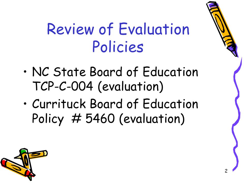 2 Review of Evaluation Policies NC State Board of Education TCP-C-004 (evaluation) Currituck Board of Education Policy # 5460 (evaluation)