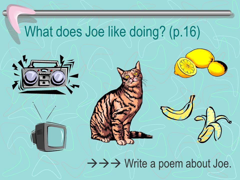 What does Joe like doing (p.16)  Write a poem about Joe.