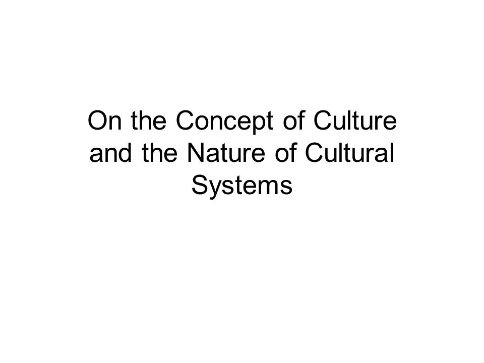On the Concept of Culture and the Nature of Cultural Systems