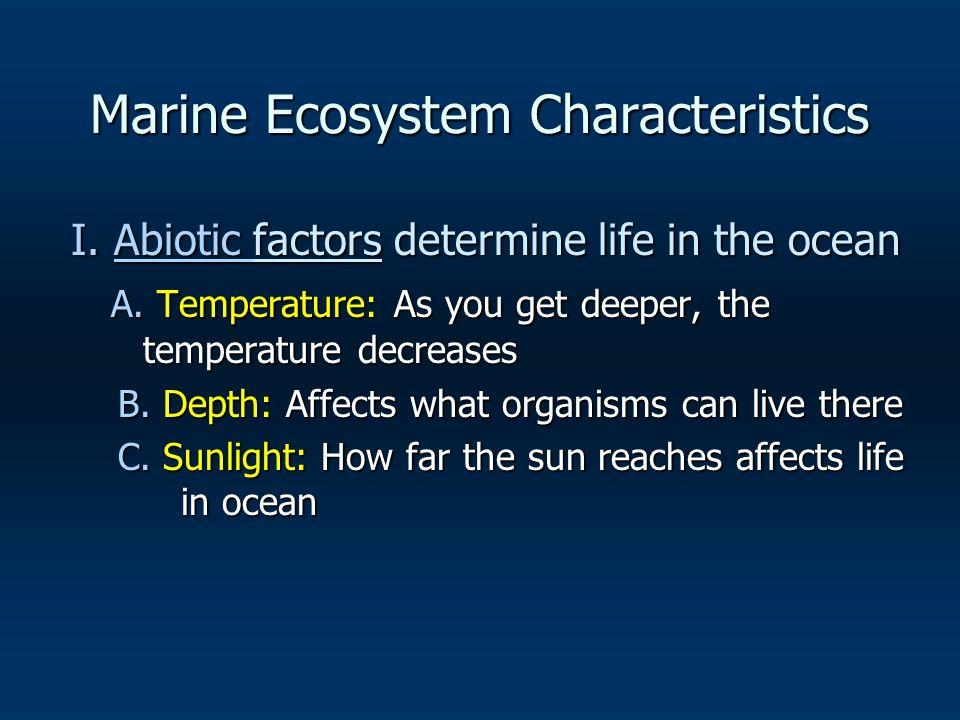 Marine Ecosystem Characteristics I. Abiotic factors determine life in the ocean I.