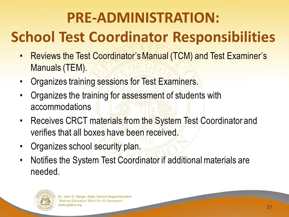 PRE-ADMINISTRATION: School Test Coordinator Responsibilities Reviews the Test Coordinator's Manual (TCM) and Test Examiner's Manuals (TEM).