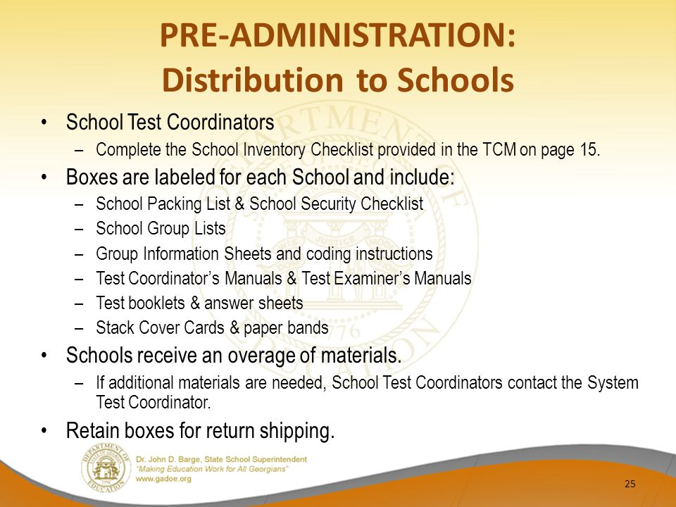 PRE-ADMINISTRATION: Distribution to Schools School Test Coordinators –Complete the School Inventory Checklist provided in the TCM on page 15.
