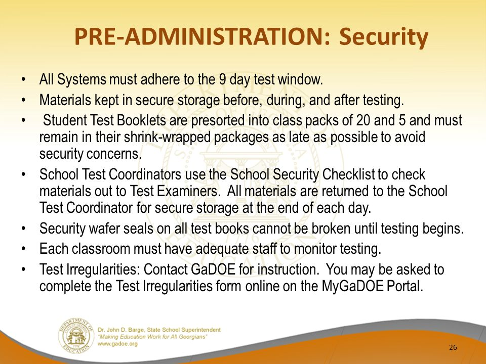 PRE-ADMINISTRATION: Security All Systems must adhere to the 9 day test window.