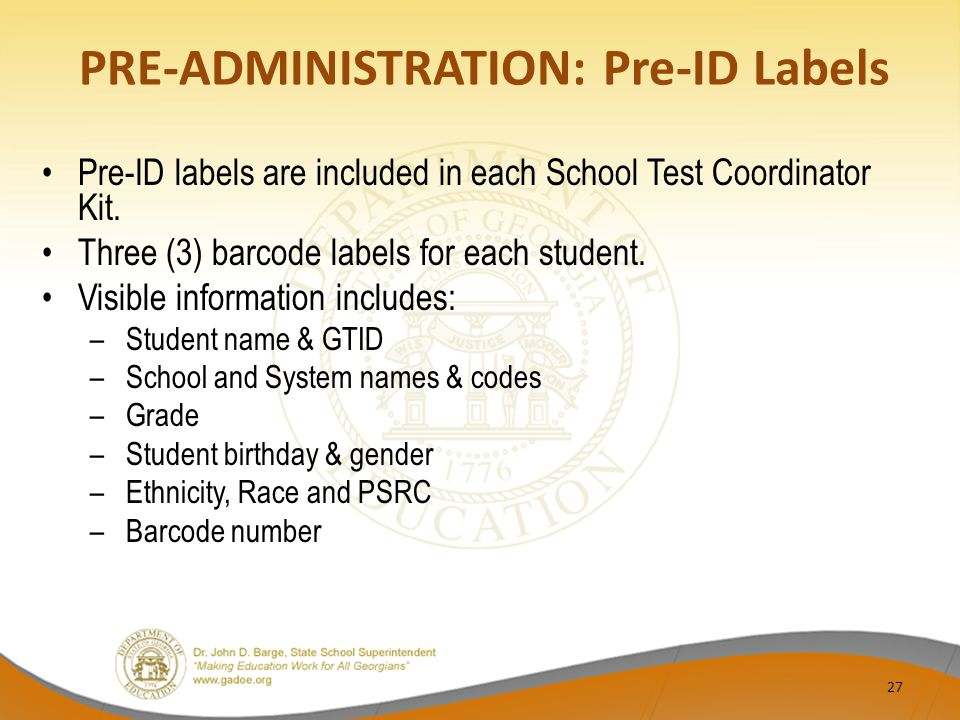 PRE-ADMINISTRATION: Pre-ID Labels Pre-ID labels are included in each School Test Coordinator Kit.