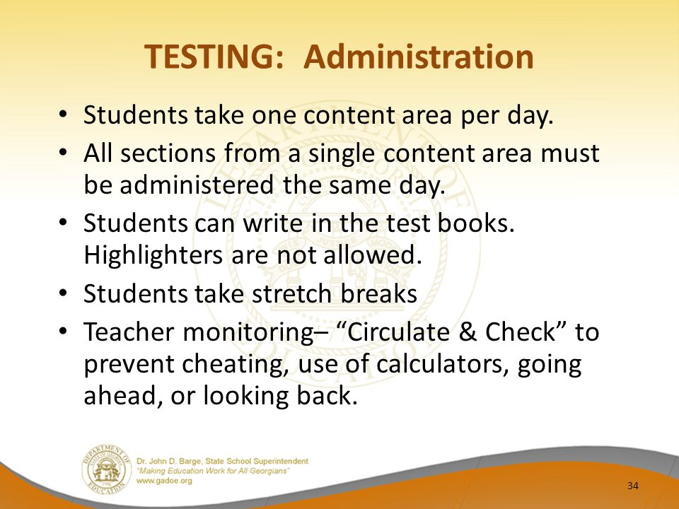 TESTING: Administration Students take one content area per day.