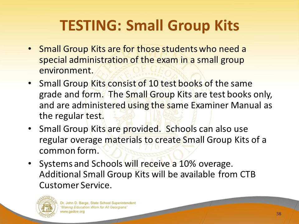 TESTING: Small Group Kits Small Group Kits are for those students who need a special administration of the exam in a small group environment.