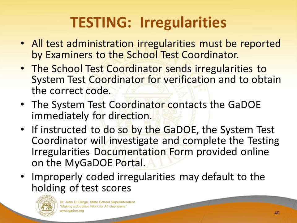 TESTING: Irregularities All test administration irregularities must be reported by Examiners to the School Test Coordinator.