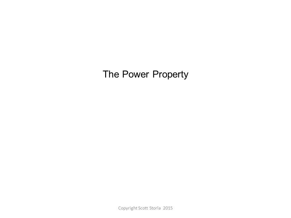 The Power Property Copyright Scott Storla 2015