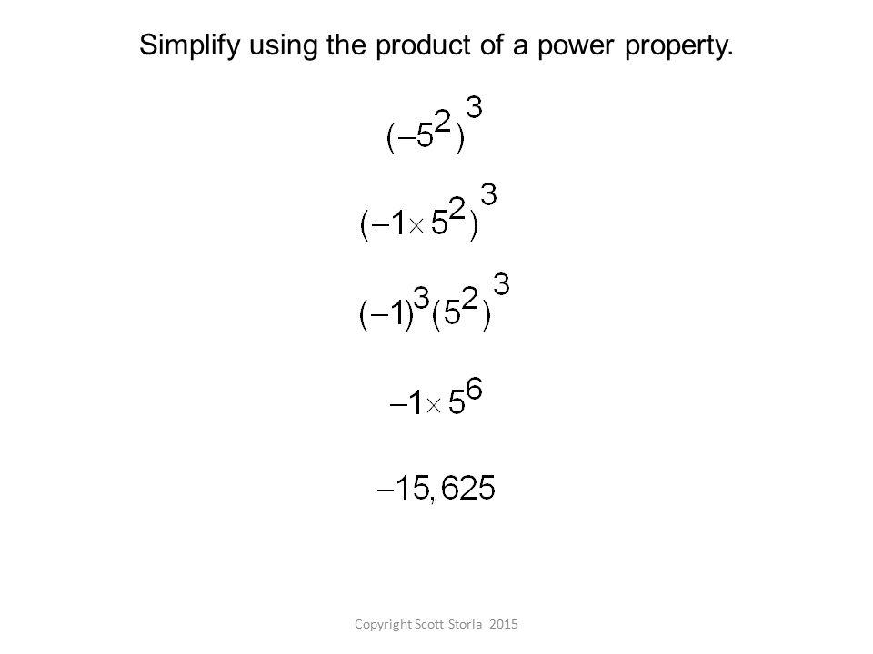 Copyright Scott Storla 2015 Simplify using the product of a power property.
