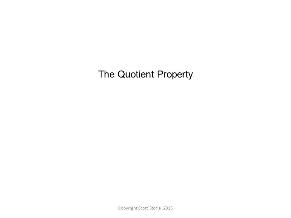 The Quotient Property Copyright Scott Storla 2015