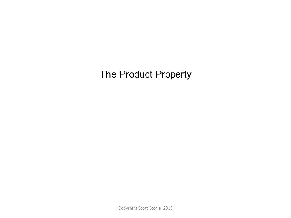 The Product Property Copyright Scott Storla 2015