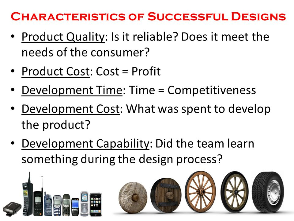 Characteristics of Successful Designs Product Quality: Is it reliable.