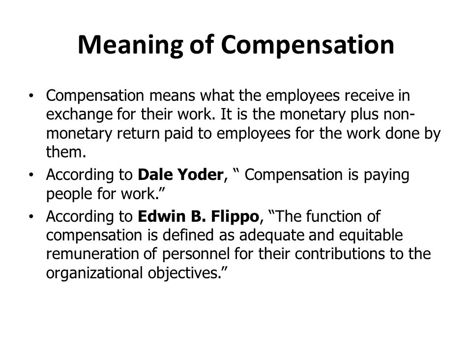 Meaning of Compensation Compensation means what the employees receive in exchange for their work.
