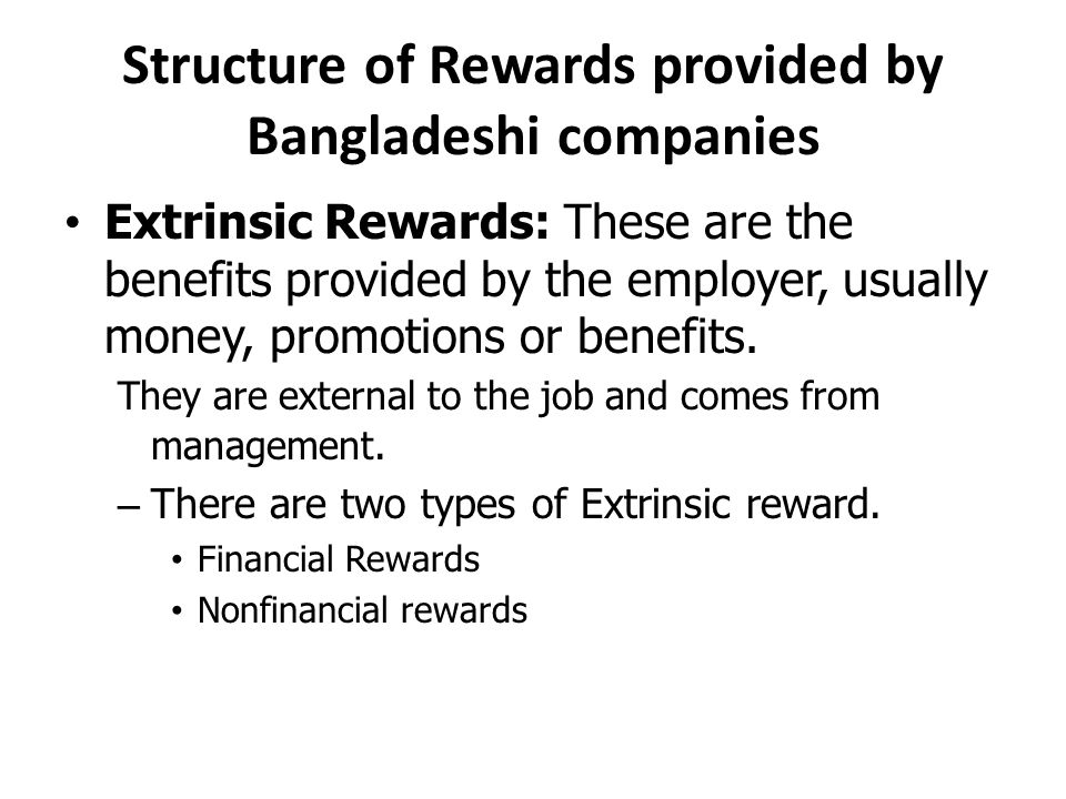 Structure of Rewards provided by Bangladeshi companies Extrinsic Rewards: These are the benefits provided by the employer, usually money, promotions or benefits.