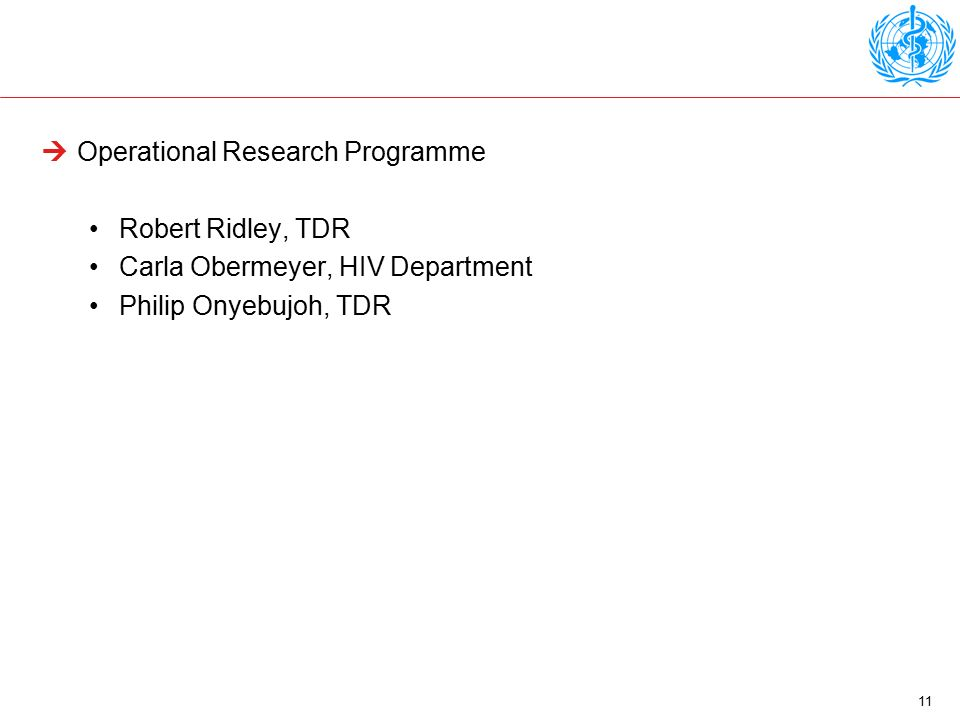 11  Operational Research Programme Robert Ridley, TDR Carla Obermeyer, HIV Department Philip Onyebujoh, TDR
