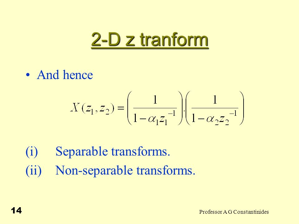 Professor A G Constantinides 14 2-D z tranform And hence (i)Separable transforms.