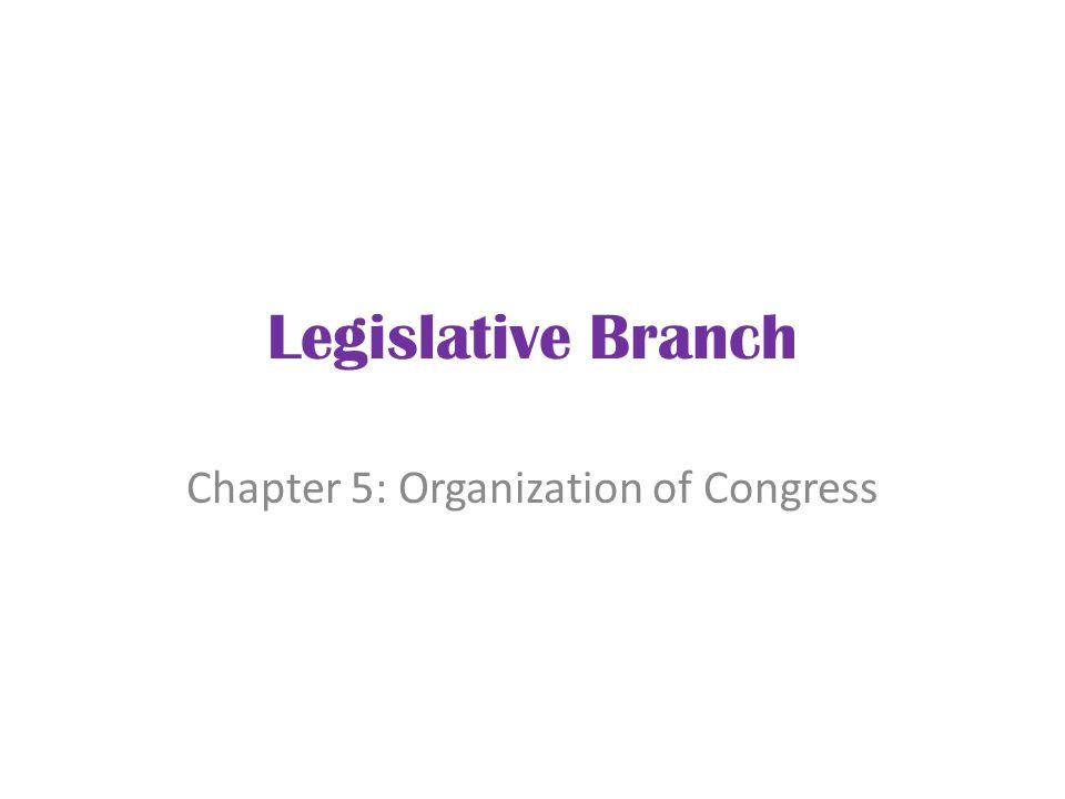 Legislative Branch Chapter 5: Organization of Congress