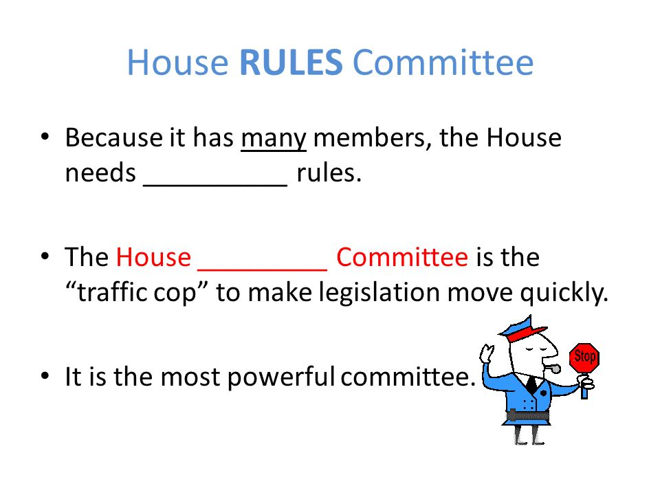 House RULES Committee Because it has many members, the House needs __________ rules.