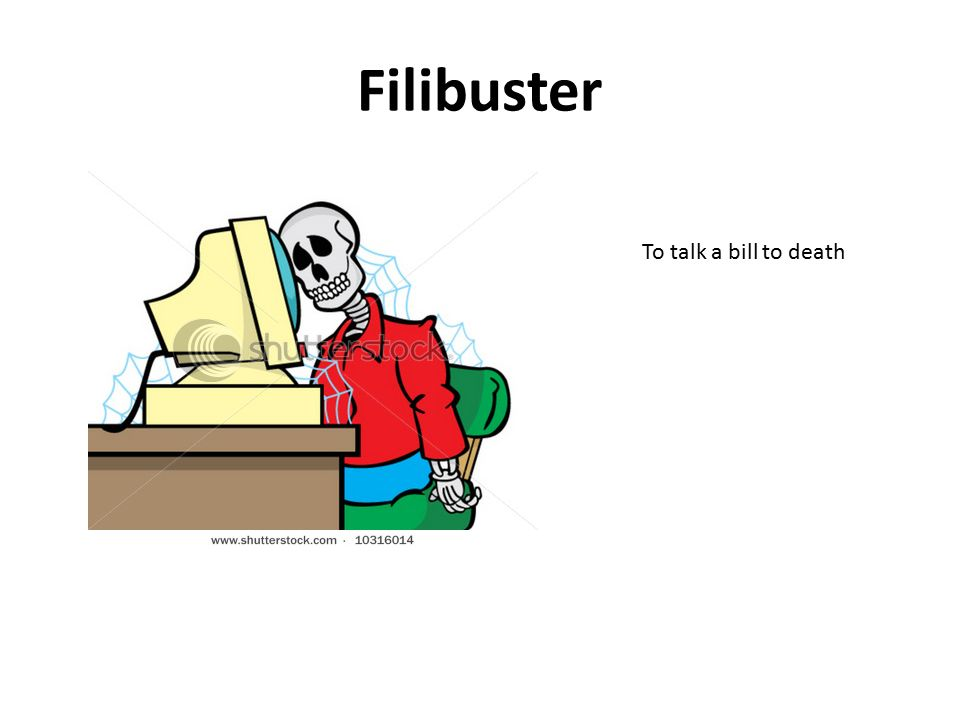 Filibuster To talk a bill to death