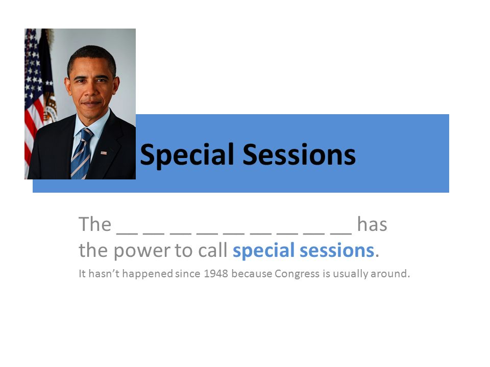 Special Sessions The __ __ __ __ __ __ __ __ __ has the power to call special sessions.