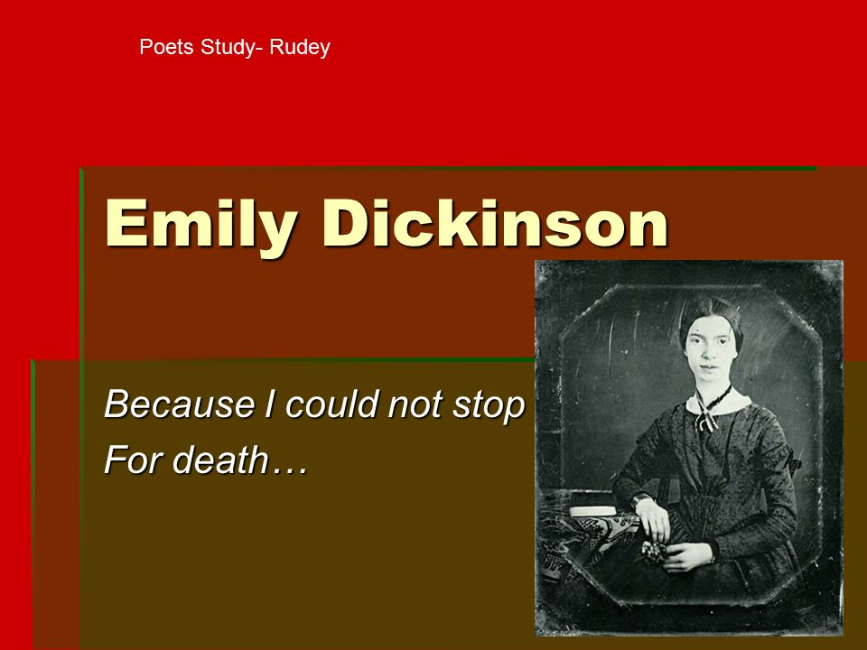 Emily Dickinson Because I could not stop For death… Poets Study- Rudey