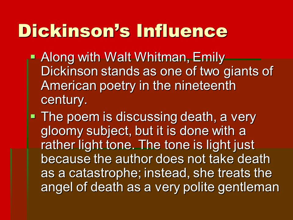 Dickinson's Influence  Along with Walt Whitman, Emily Dickinson stands as one of two giants of American poetry in the nineteenth century.