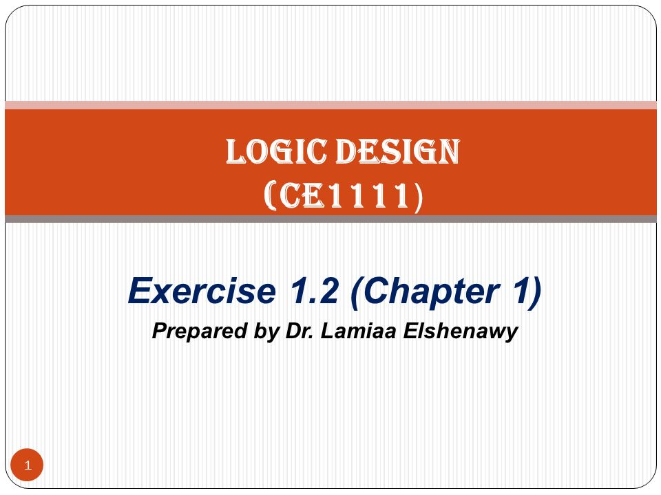 Exercise 1.2 (Chapter 1) Prepared by Dr. Lamiaa Elshenawy 1 Logic Design (CE1111 )