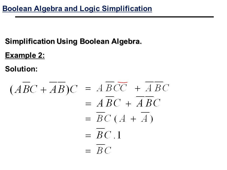 Simplification Using Boolean Algebra. Example 2: Solution: Boolean Algebra and Logic Simplification