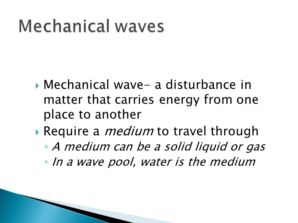 Mechanical wave- a disturbance in matter that carries energy from ...