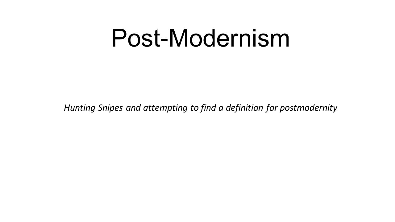 post modernism hunting snipes and attempting to a definition 1 post modernism hunting snipes and attempting to a definition for postmodernity