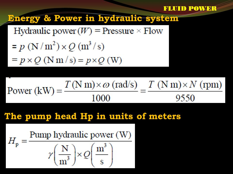 Energy & Power in hydraulic system The pump head Hp in units of meters FLUID POWER